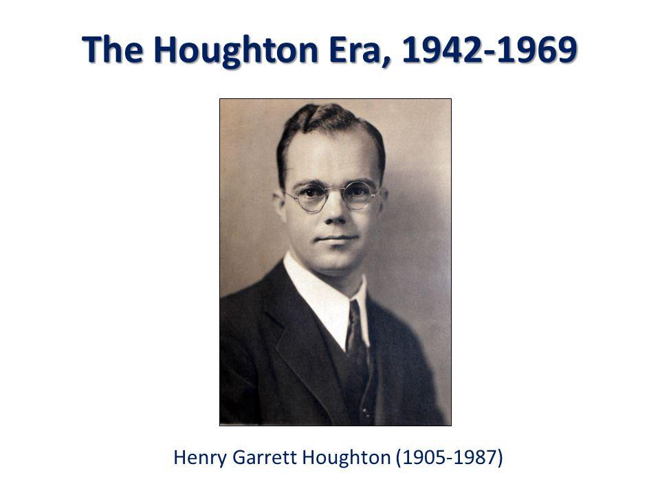 The Houghton Era, 1942-1969 Henry Garrett Houghton (1905-1987)