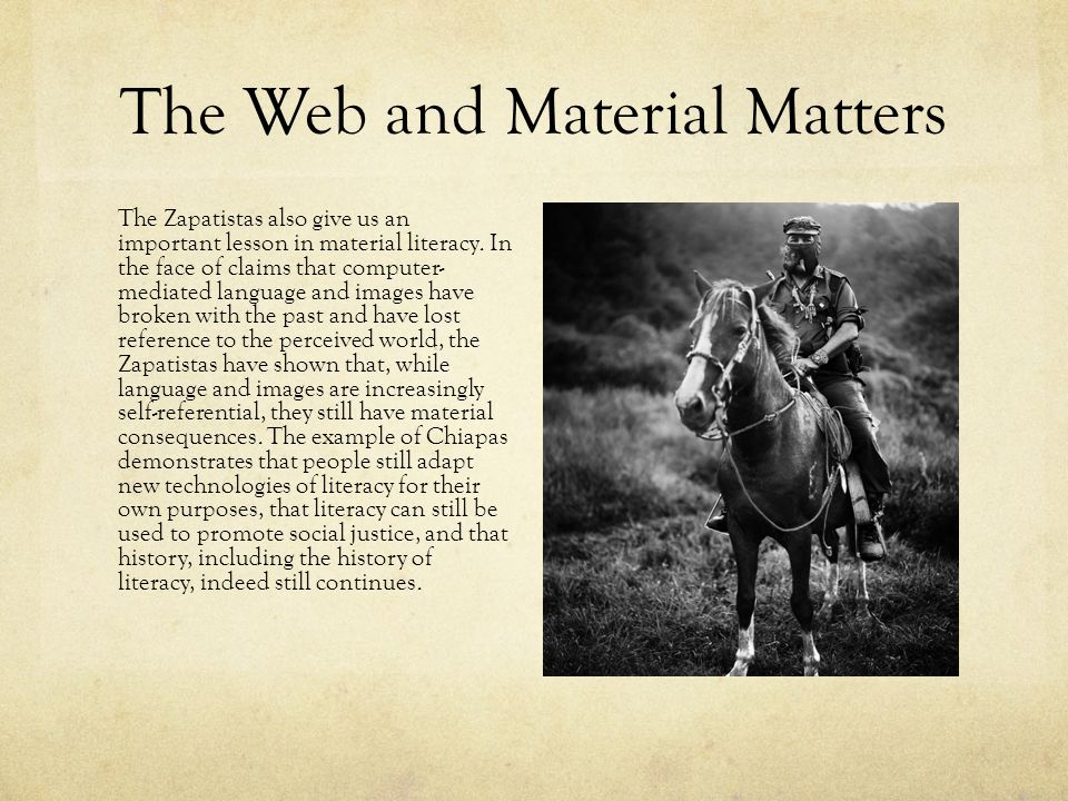 The Web and Material Matters The Zapatistas also give us an important lesson in material literacy. In the face of claims that computer- mediated langu