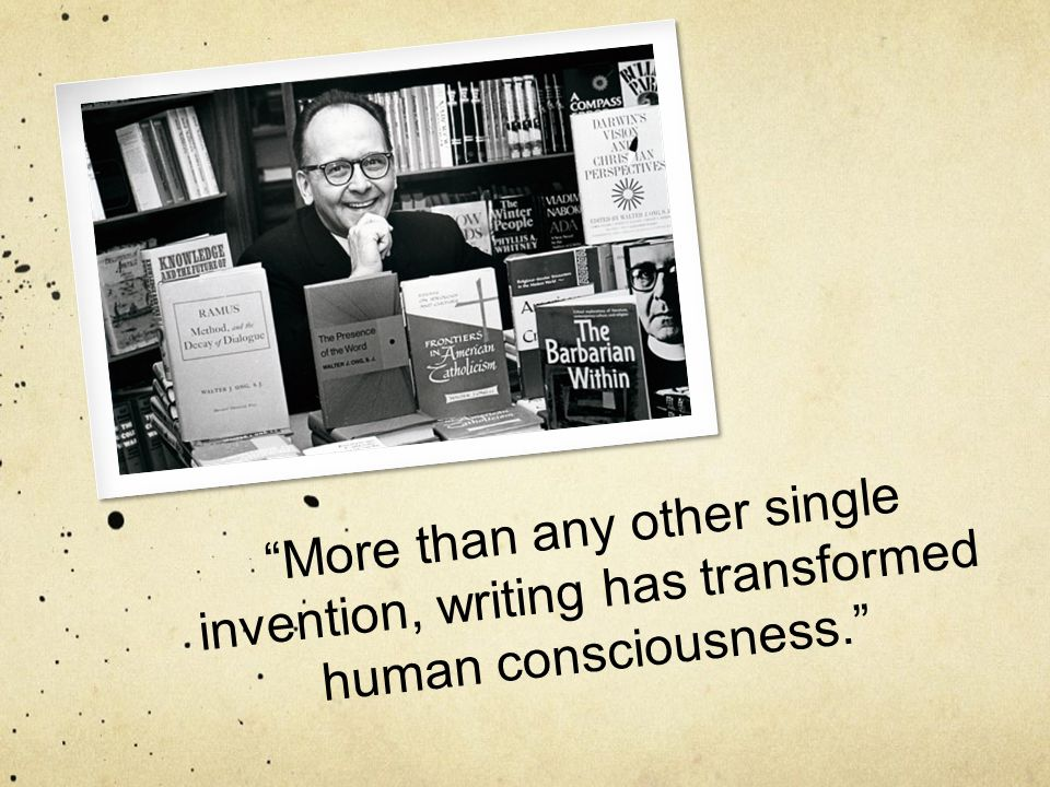 """More than any other single invention, writing has transformed human consciousness."""