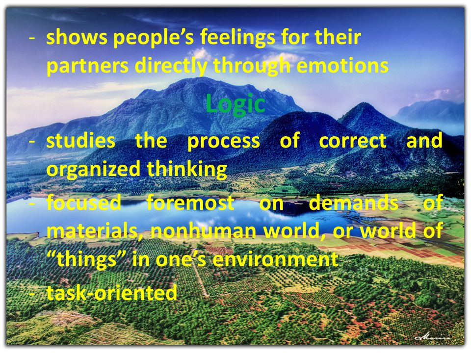 -s-shows people's feelings for their partners directly through emotions Logic -s-studies the process of correct and organized thinking -f-focused fore