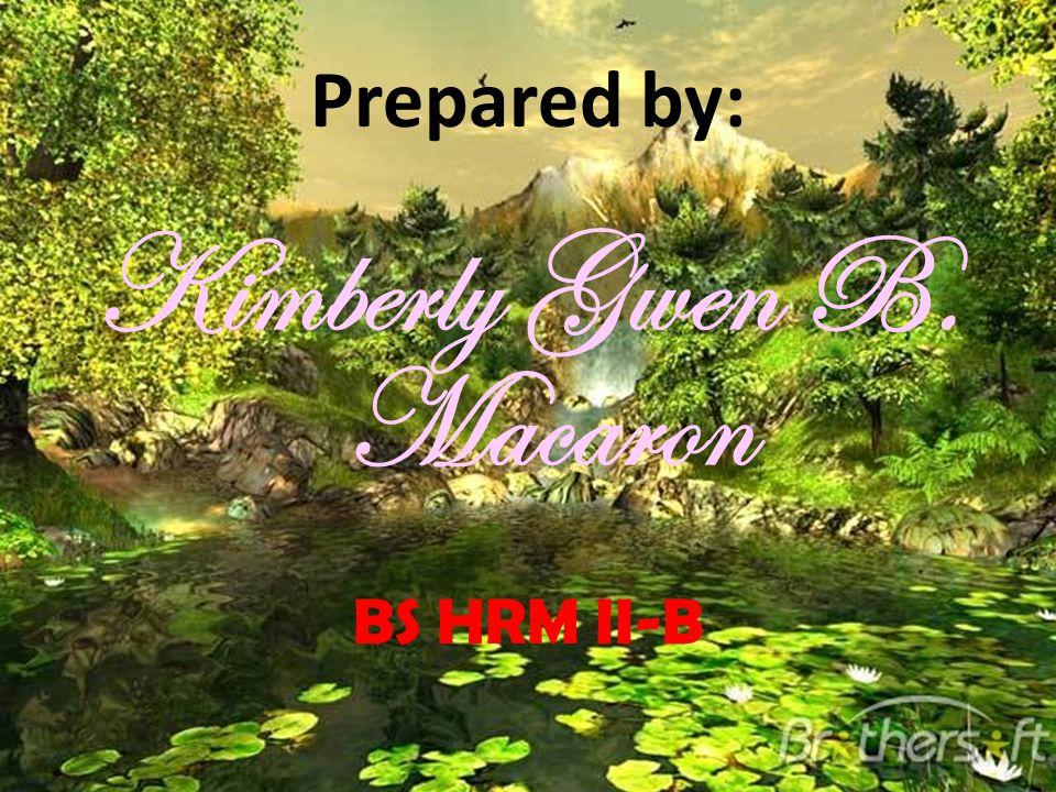 Prepared by: Kimberly Gwen B. Macaron BS HRM II-B