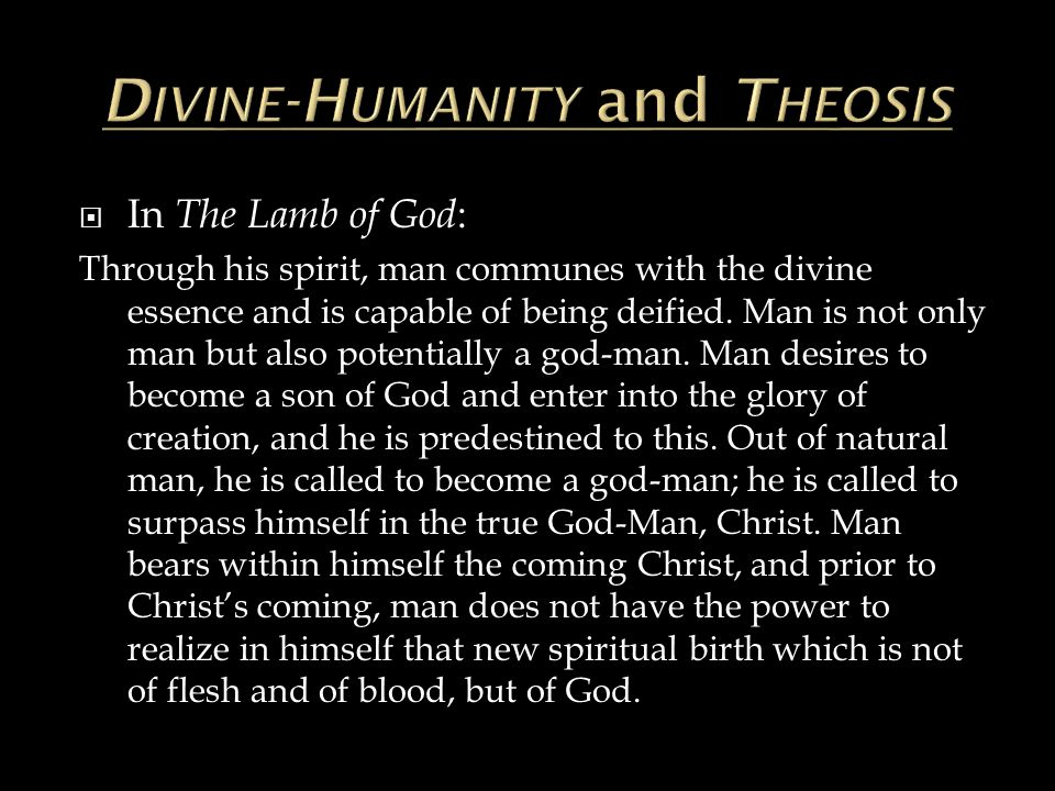  In The Lamb of God : Through his spirit, man communes with the divine essence and is capable of being deified.