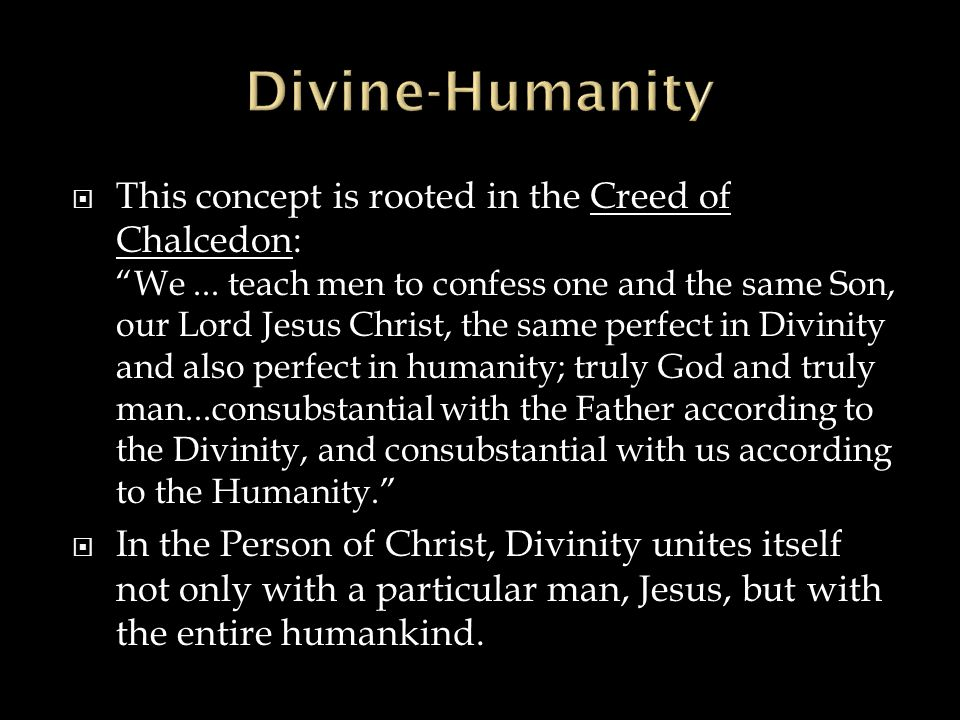 """ This concept is rooted in the Creed of Chalcedon: """"We... teach men to confess one and the same Son, our Lord Jesus Christ, the same perfect in Divin"""