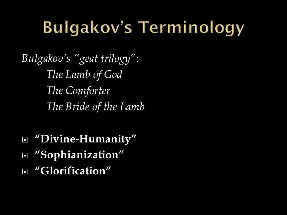 Bulgakov's geat trilogy : The Lamb of God The Comforter The Bride of the Lamb  Divine-Humanity  Sophianization  Glorification