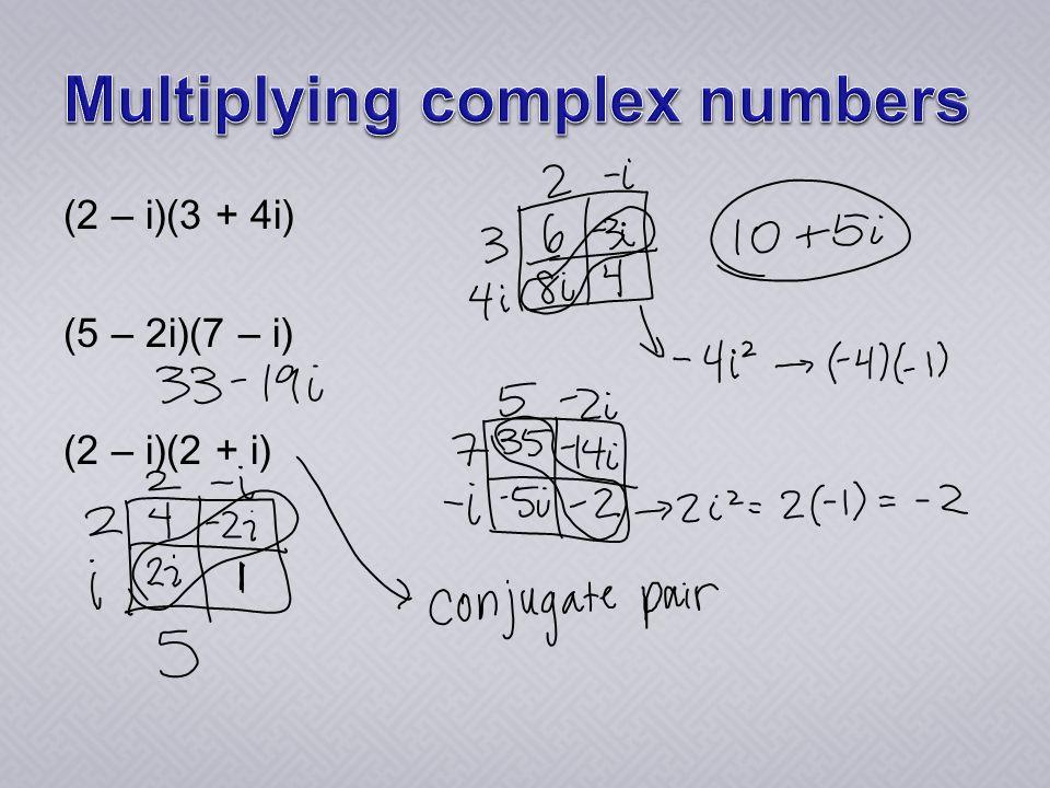 (2 – i)(3 + 4i) (5 – 2i)(7 – i) (2 – i)(2 + i)