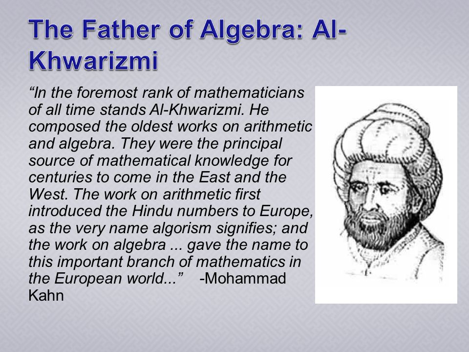In the foremost rank of mathematicians of all time stands Al-Khwarizmi.