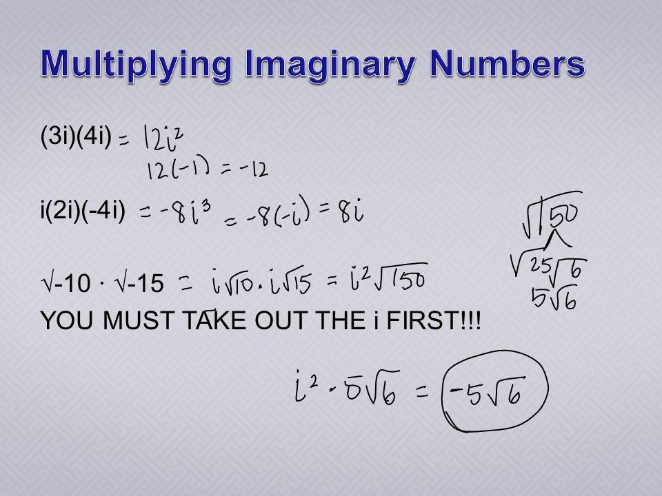 (3i)(4i) i(2i)(-4i) √-10 ∙ √-15 YOU MUST TAKE OUT THE i FIRST!!!