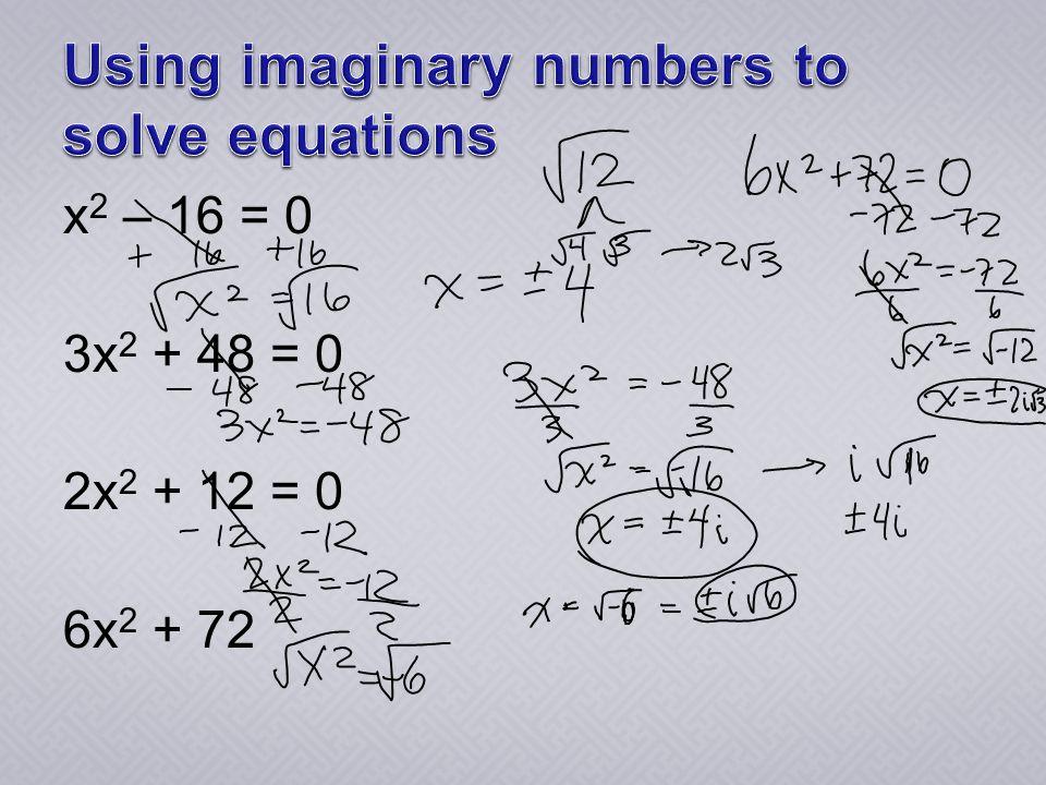 x 2 – 16 = 0 3x 2 + 48 = 0 2x 2 + 12 = 0 6x 2 + 72