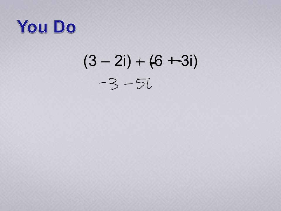 (3 – 2i) – (6 + 3i)