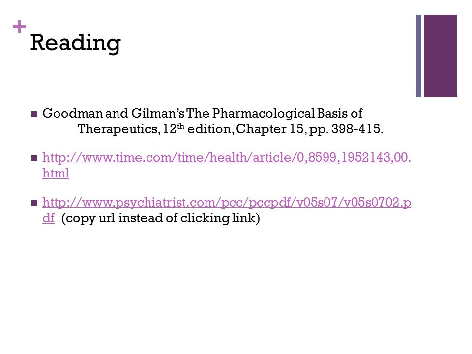 + Reading Goodman and Gilman's The Pharmacological Basis of Therapeutics, 12 th edition, Chapter 15, pp. 398-415. http://www.time.com/time/health/arti