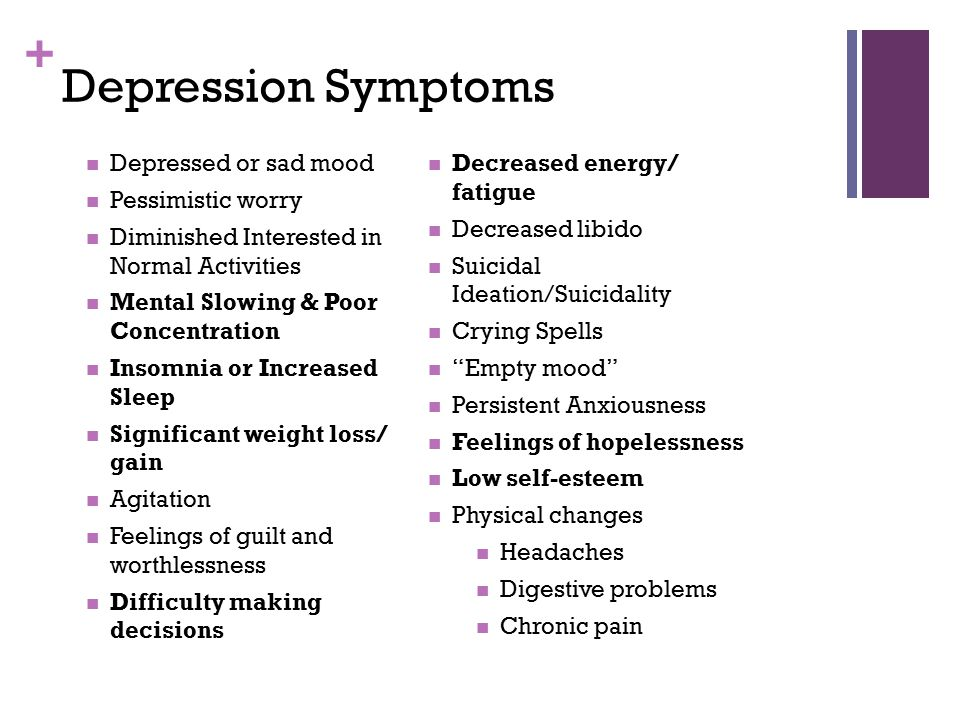 + Depression Symptoms Depressed or sad mood Pessimistic worry Diminished Interested in Normal Activities Mental Slowing & Poor Concentration Insomnia