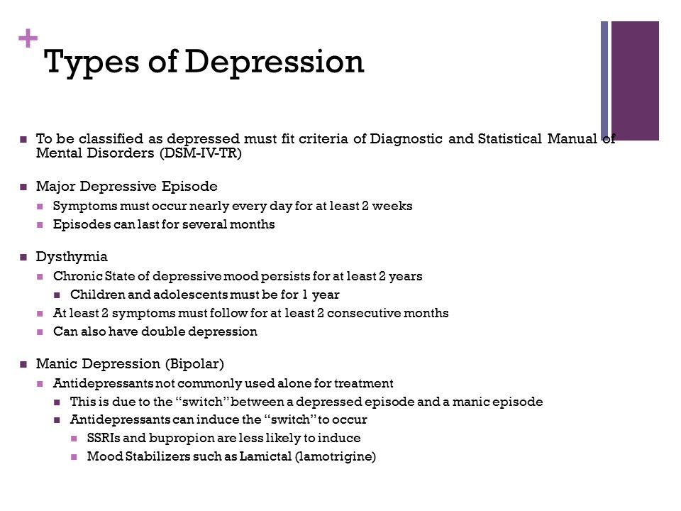 + Types of Depression To be classified as depressed must fit criteria of Diagnostic and Statistical Manual of Mental Disorders (DSM-IV-TR) Major Depre