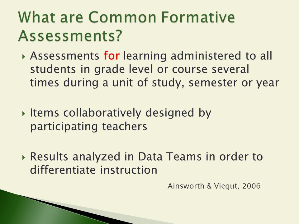  Assessments for learning administered to all students in grade level or course several times during a unit of study, semester or year  Items collab