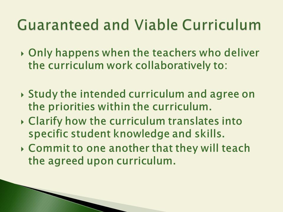  Only happens when the teachers who deliver the curriculum work collaboratively to:  Study the intended curriculum and agree on the priorities withi