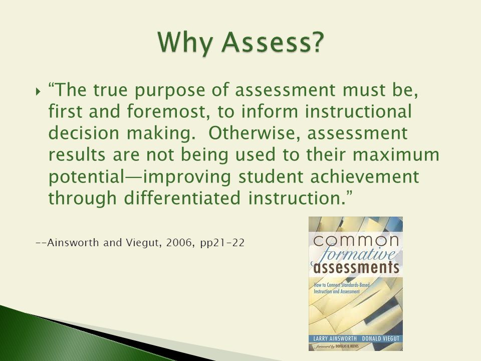 PretestTeachPosttest Assign Grades Traditional Instruction-Assessment Model Analyze Results Plan to Differentiate Pre- Assess Monitor, Reflect, Adjust Reteach Teach Analyze Results Post- Assess Instruction-Assessment Model with Data Analysis Ainsworth & Viegut, 2006