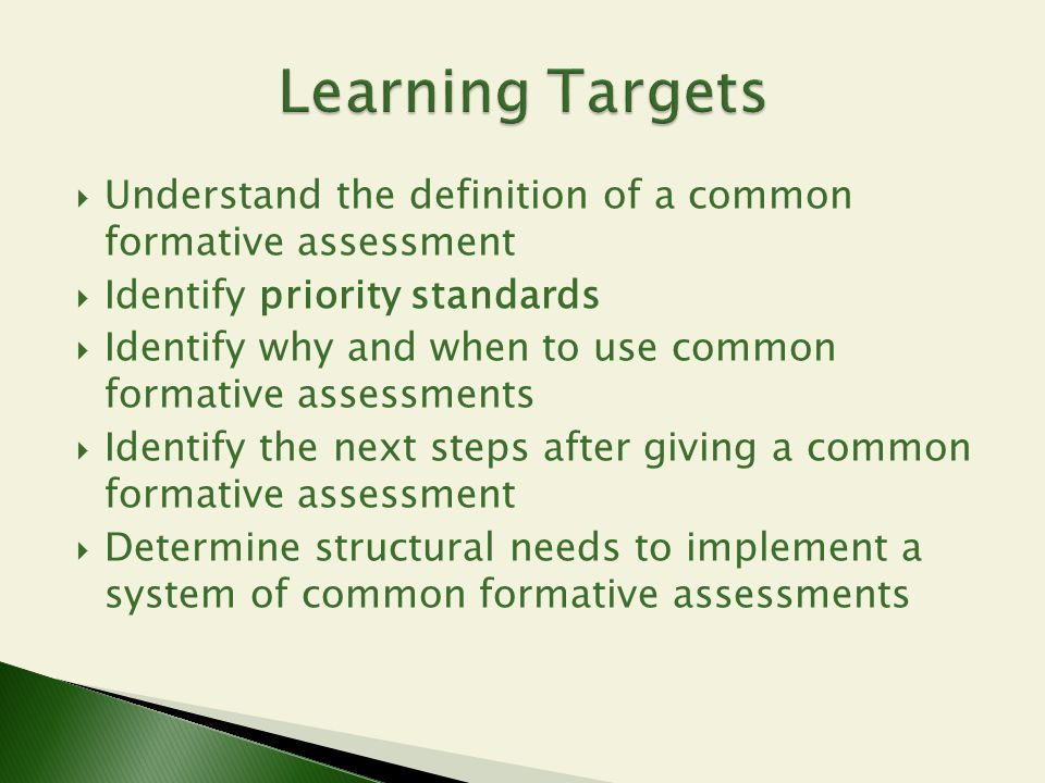  Understand the definition of a common formative assessment  Identify priority standards  Identify why and when to use common formative assessments
