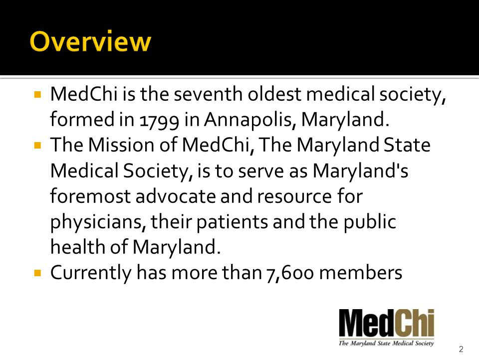  MedChi is the seventh oldest medical society, formed in 1799 in Annapolis, Maryland.