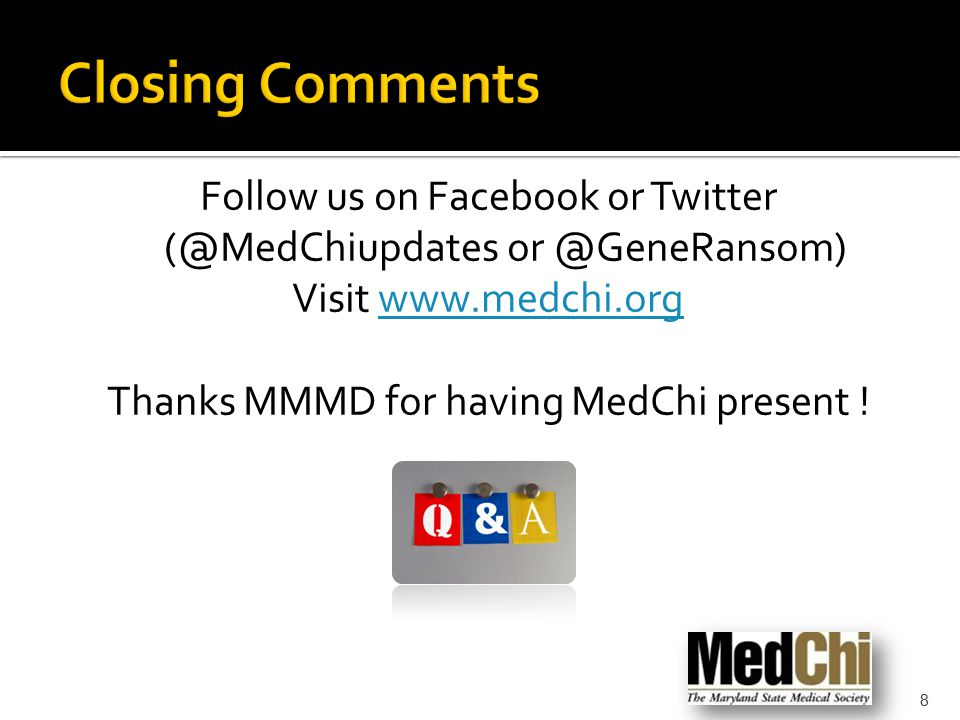 Follow us on Facebook or Twitter (@MedChiupdates or @GeneRansom) Visit www.medchi.orgwww.medchi.org Thanks MMMD for having MedChi present .