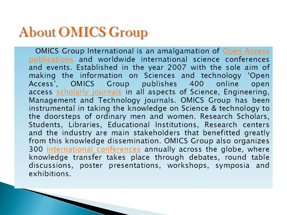 OMICS Group International is a pioneer and leading science event organizer, which publishes around 400 open access journals and conducts over 300 Medical, Clinical, Engineering, Life Sciences, Pharma scientific conferences all over the globe annually with the support of more than 1000 scientific associations and 30,000 editorial board members and 3.5 million followers to its credit.