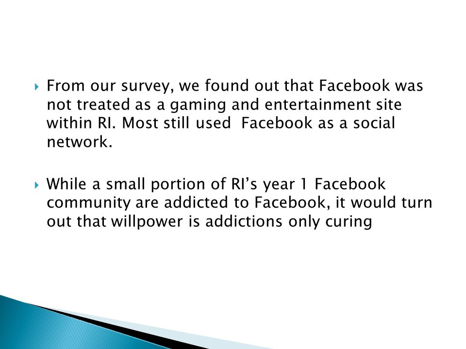  From our survey, we found out that Facebook was not treated as a gaming and entertainment site within RI.