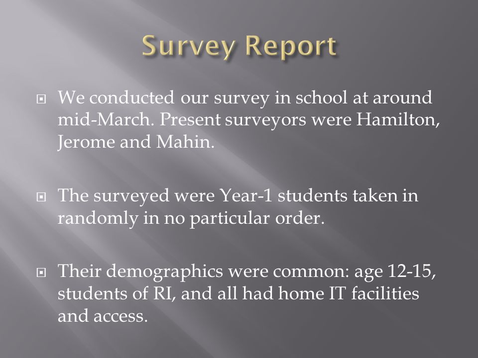  We conducted our survey in school at around mid-March.
