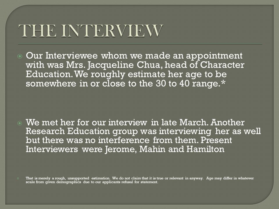  Our Interviewee whom we made an appointment with was Mrs.