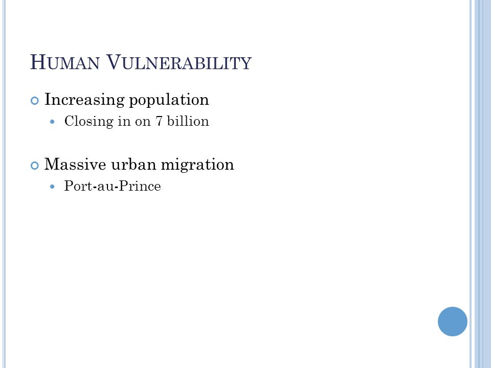 H UMAN V ULNERABILITY Increasing population Closing in on 7 billion Massive urban migration Port-au-Prince