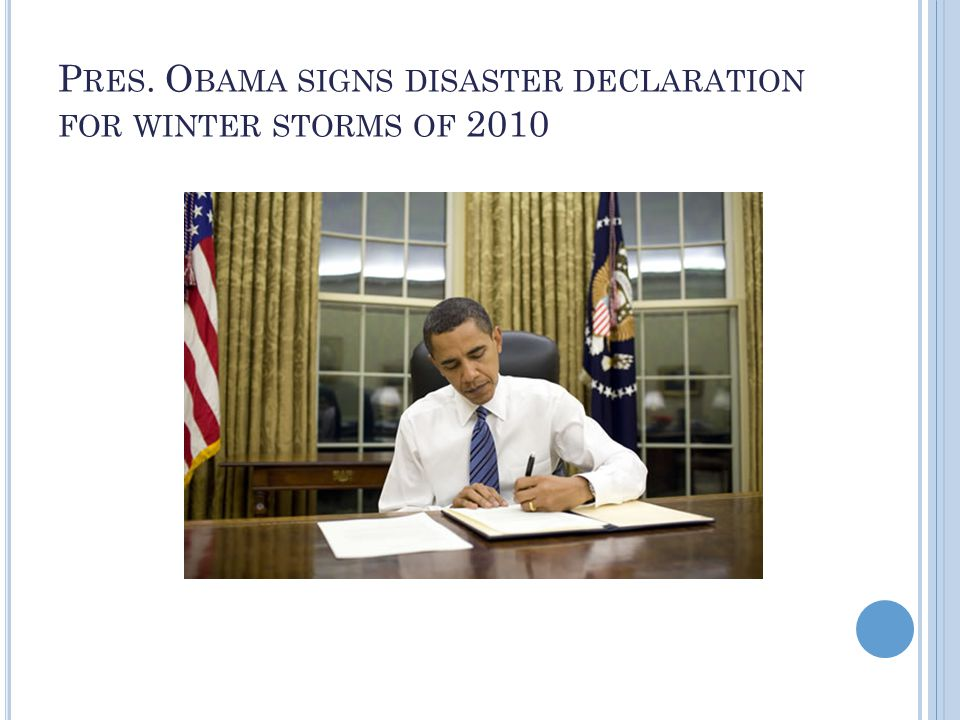 P RES. O BAMA SIGNS DISASTER DECLARATION FOR WINTER STORMS OF 2010