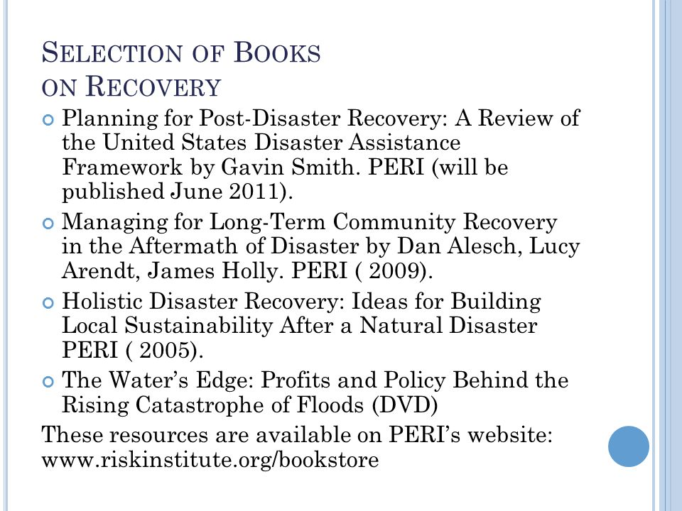 S OME O NLINE R ECOVERY R ESOURCES Disaster Recovery Resources – website www.disasterrecoveryresources.net Recovery Diva – blog http://recoverydiva.com Disaster recovery hour (radio/Internet) http://drhradio.net/ Emergency Management Magazine http://www.emergencymgmt.com/ Texas A&M University, Disaster Recovery Resources http://texashelp.tamu.edu/disaster-information- recovery.php http://texashelp.tamu.edu/disaster-information- recovery.php