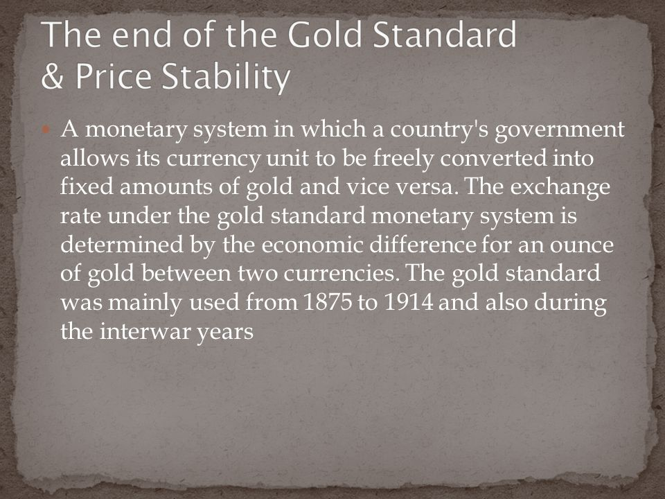 A monetary system in which a country s government allows its currency unit to be freely converted into fixed amounts of gold and vice versa.