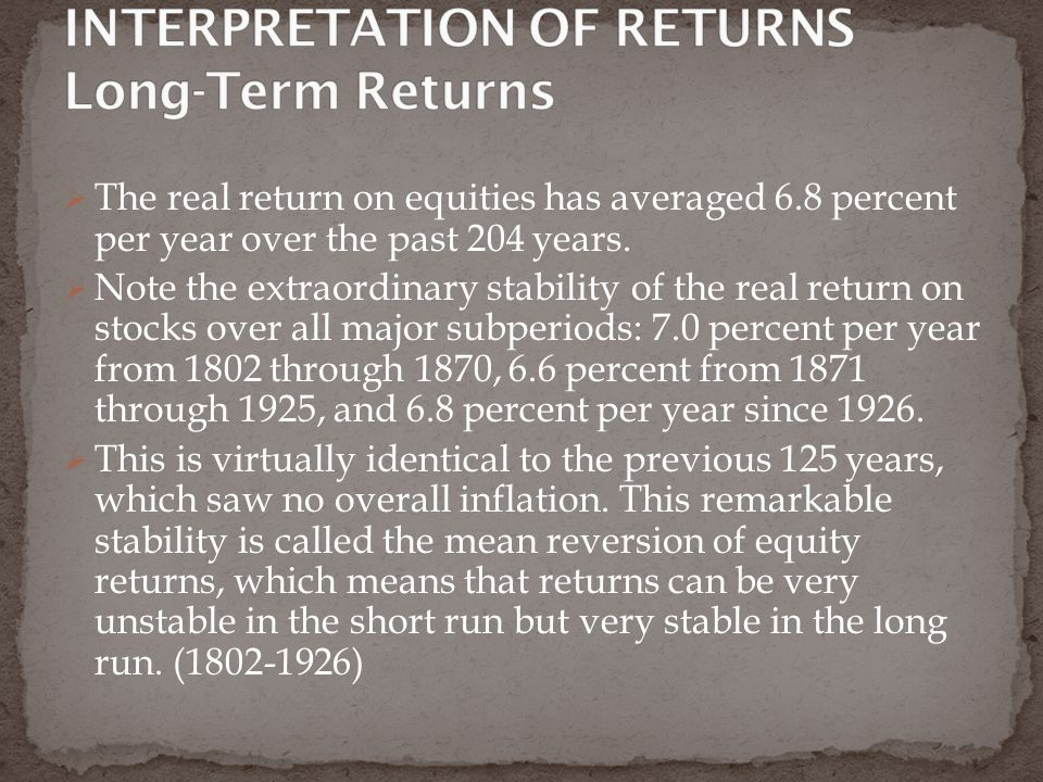  The real return on equities has averaged 6.8 percent per year over the past 204 years.