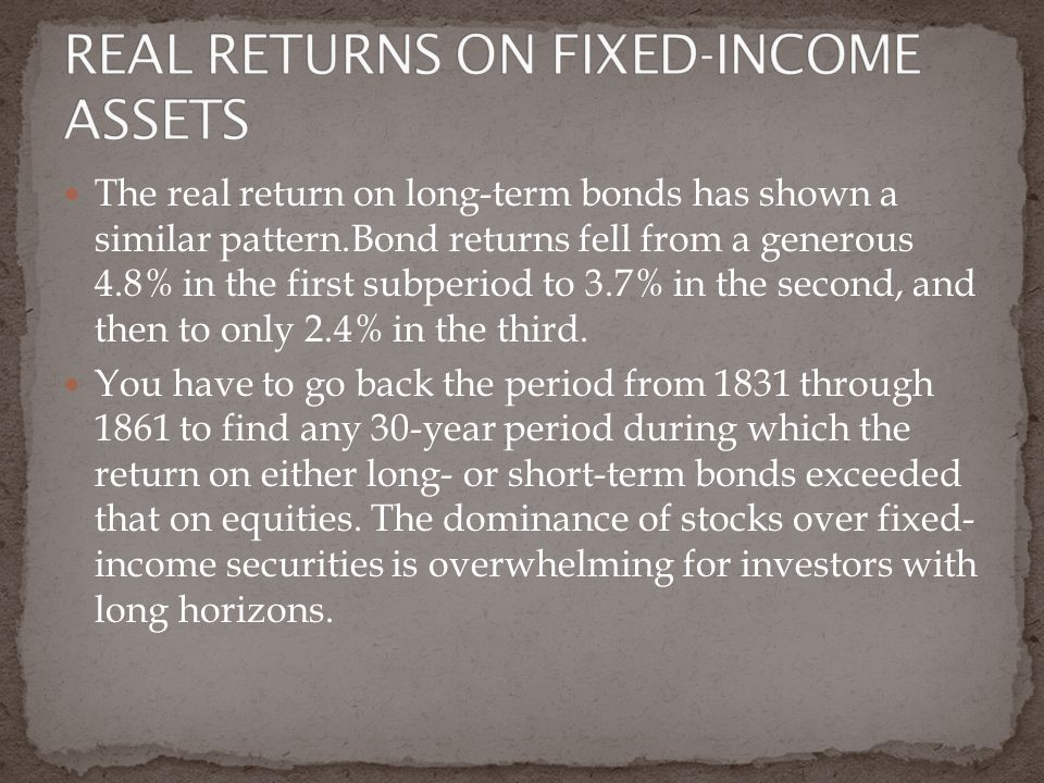 The real return on long-term bonds has shown a similar pattern.Bond returns fell from a generous 4.8% in the first subperiod to 3.7% in the second, and then to only 2.4% in the third.