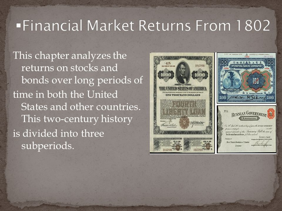 This chapter analyzes the returns on stocks and bonds over long periods of time in both the United States and other countries.