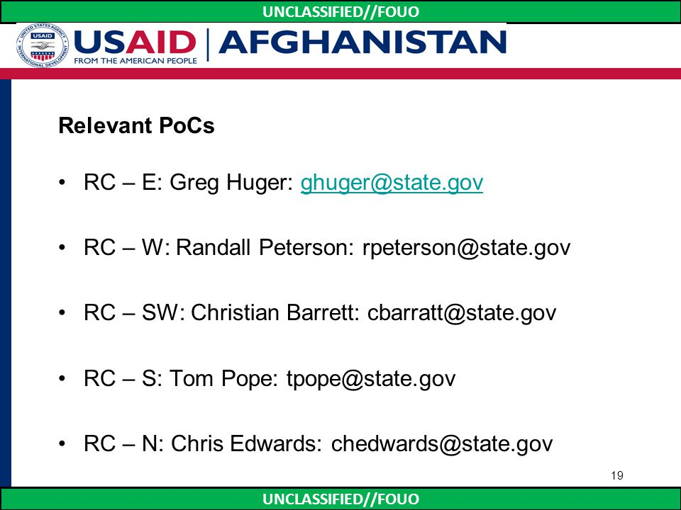 UNCLASSIFIED//FOUO Relevant PoCs RC – E: Greg Huger: ghuger@state.govghuger@state.gov RC – W: Randall Peterson: rpeterson@state.gov RC – SW: Christian