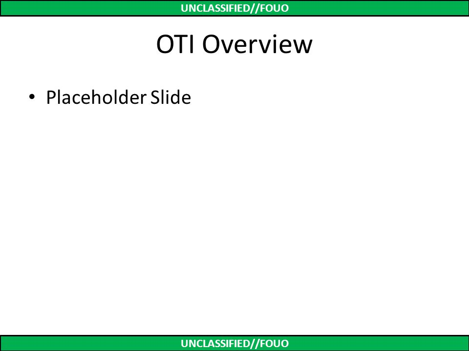 UNCLASSIFIED//FOUO OTI Overview Placeholder Slide