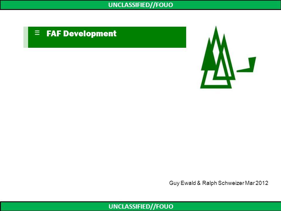 UNCLASSIFIED//FOUO FAF Development Guy Ewald & Ralph Schweizer Mar 2012