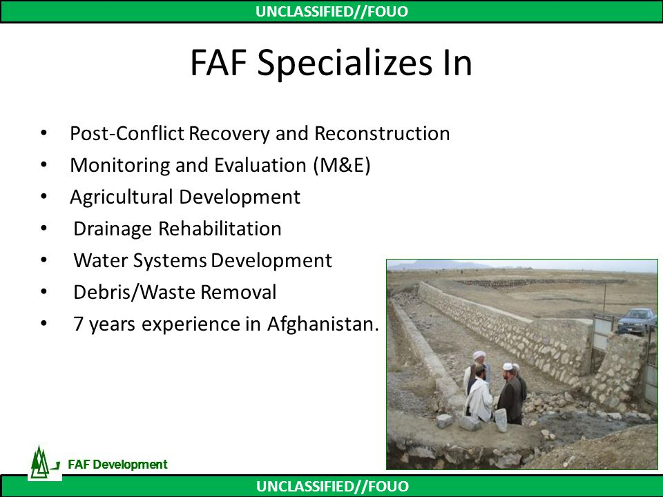 UNCLASSIFIED//FOUO FAF Specializes In Post-Conflict Recovery and Reconstruction Monitoring and Evaluation (M&E) Agricultural Development Drainage Reha