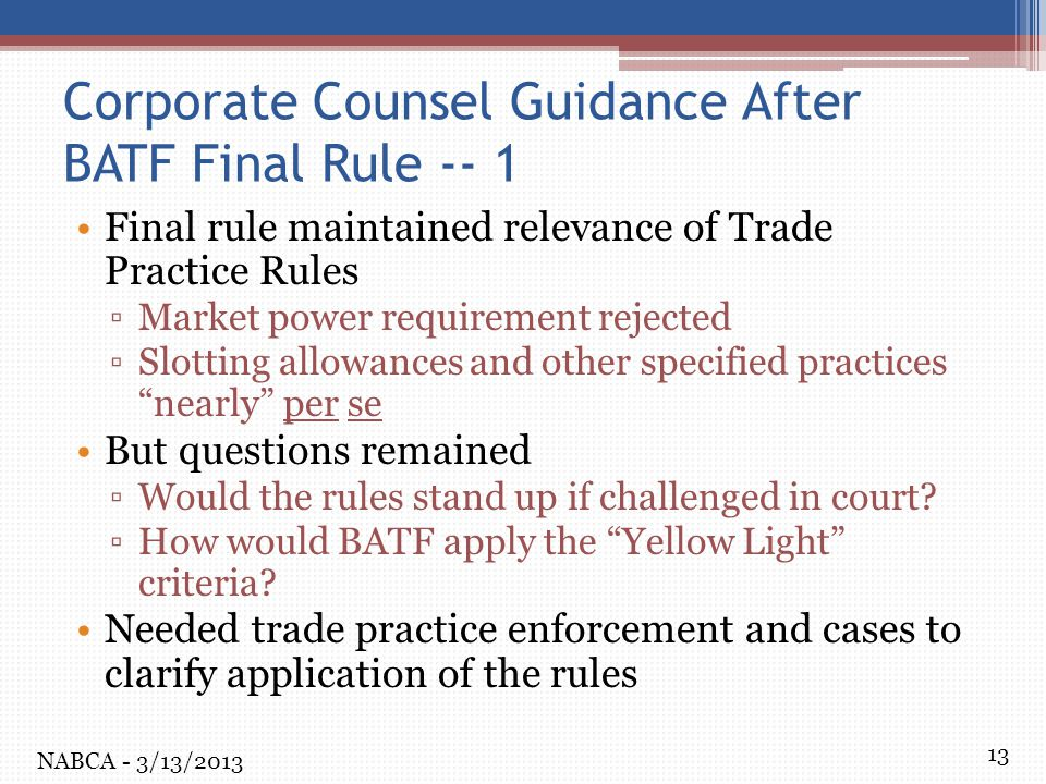 13 Corporate Counsel Guidance After BATF Final Rule -- 1 Final rule maintained relevance of Trade Practice Rules ▫Market power requirement rejected ▫S