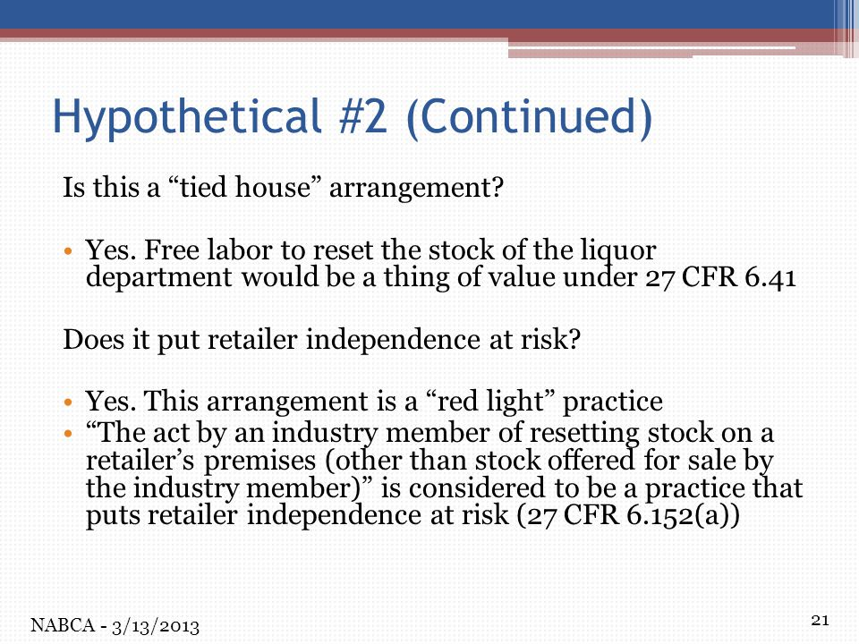 """21 Hypothetical #2 (Continued) Is this a """"tied house"""" arrangement? Yes. Free labor to reset the stock of the liquor department would be a thing of val"""