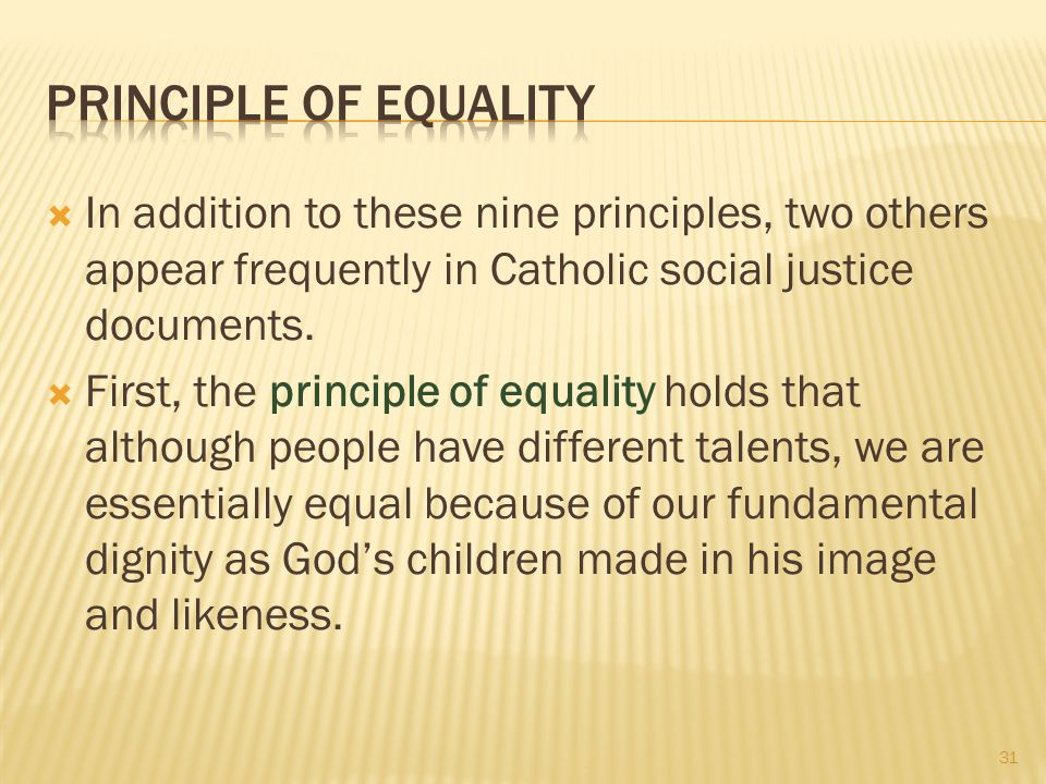  In addition to these nine principles, two others appear frequently in Catholic social justice documents.