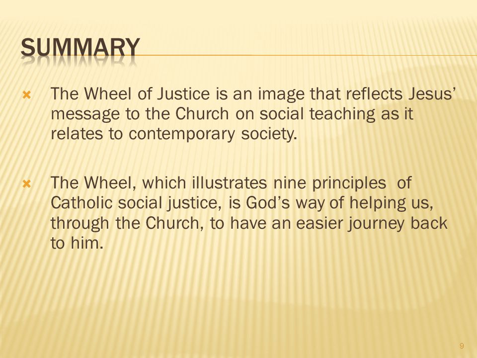  The Wheel of Justice is an image that reflects Jesus' message to the Church on social teaching as it relates to contemporary society.