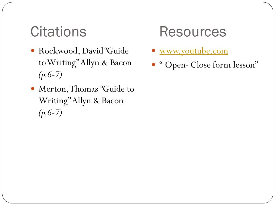 "Citations Resources Rockwood, David ""Guide to Writing"" Allyn & Bacon (p.6-7) Merton, Thomas ""Guide to Writing"" Allyn & Bacon (p.6-7) www.youtube.com """