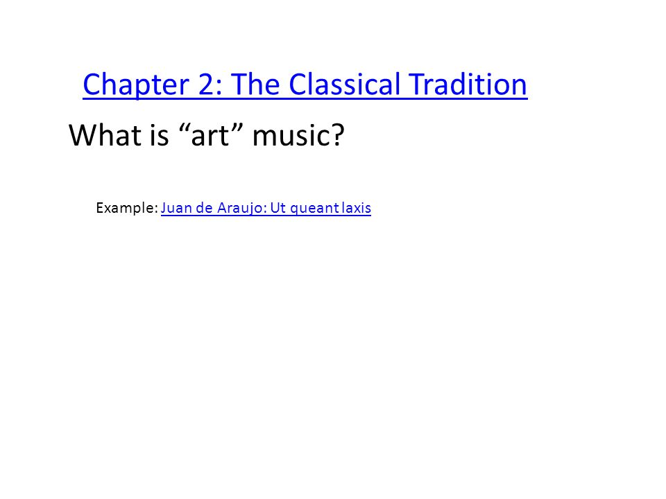Chapter 2: The Classical Tradition What is art music.