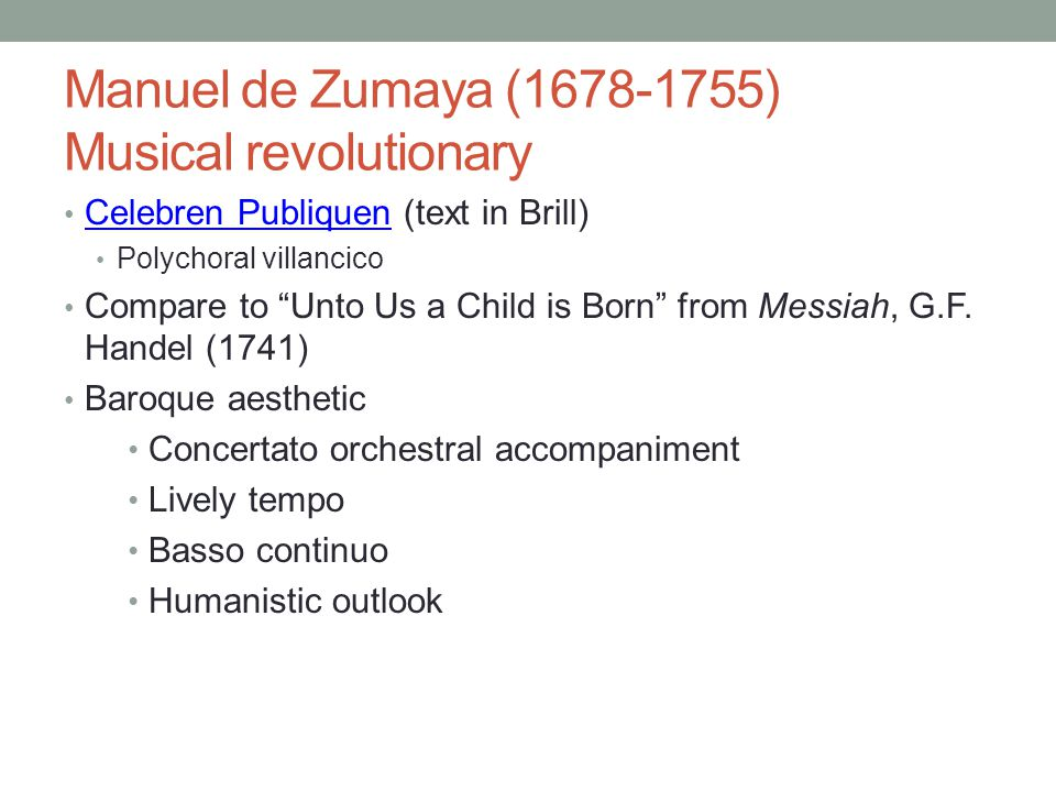 Manuel de Zumaya (1678-1755) Musical revolutionary Celebren Publiquen (text in Brill) Celebren Publiquen Polychoral villancico Compare to Unto Us a Child is Born from Messiah, G.F.