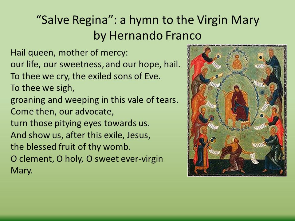 Salve Regina : a hymn to the Virgin Mary by Hernando Franco Hail queen, mother of mercy: our life, our sweetness, and our hope, hail.