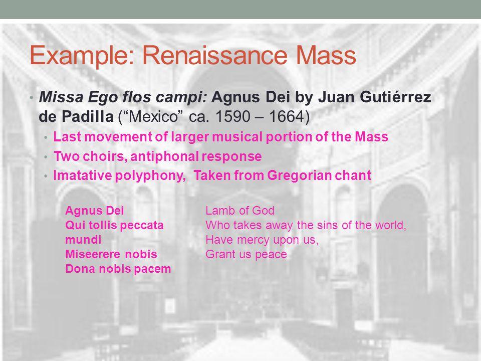 Example: Renaissance Mass Missa Ego flos campi: Agnus Dei by Juan Gutiérrez de Padilla ( Mexico ca.