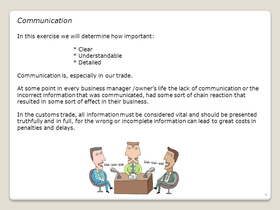 4 Communication In this exercise we will determine how important: * Clear * Understandable * Detailed Communication is, especially in our trade. At so