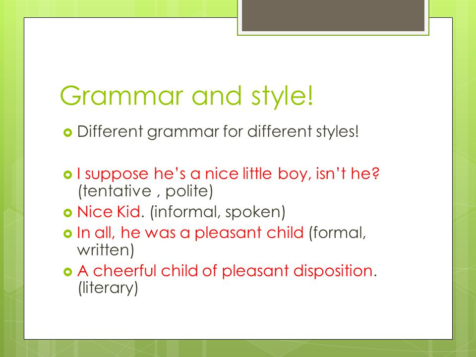 Grammar and style!  Different grammar for different styles!  I suppose he's a nice little boy, isn't he? (tentative, polite)  Nice Kid. (informal,