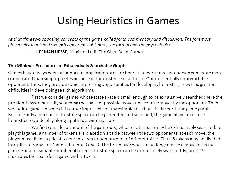 Using Heuristics in Games At that time two opposing concepts of the game called forth commentary and discussion. The foremost players distinguished tw