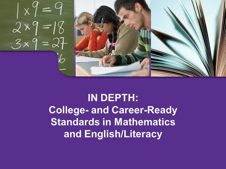 IN DEPTH: College- and Career-Ready Standards in Mathematics and English/Literacy
